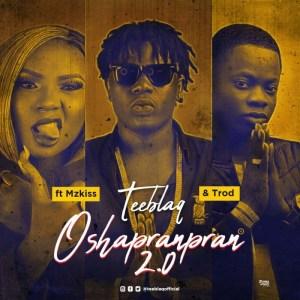 Teeblaq - O Shapranpran 2.0 ft Mz Kiss & Trod